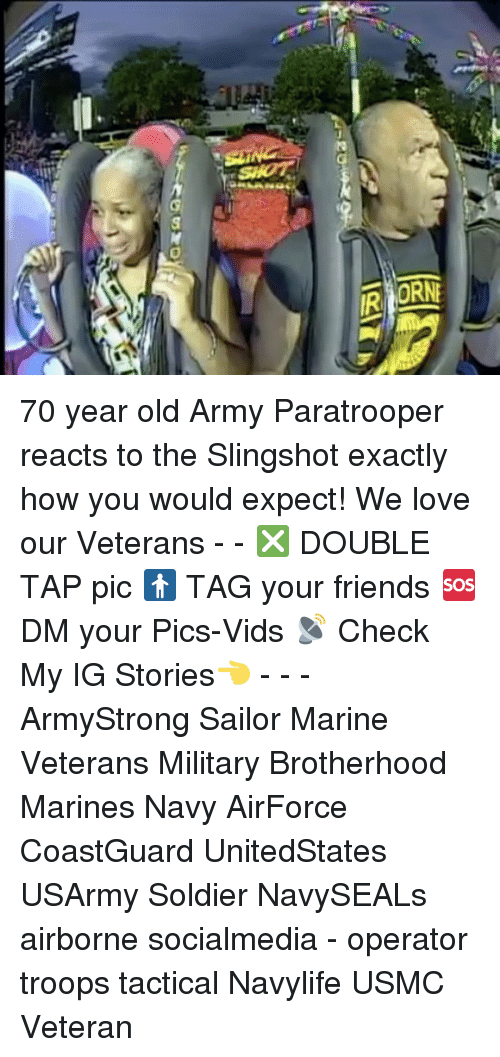 marinate: 2  SHOT  ORN 70 year old Army Paratrooper reacts to the Slingshot exactly how you would expect! We love our Veterans - - ❎ DOUBLE TAP pic 🚹 TAG your friends 🆘 DM your Pics-Vids 📡 Check My IG Stories👈 - - - ArmyStrong Sailor Marine Veterans Military Brotherhood Marines Navy AirForce CoastGuard UnitedStates USArmy Soldier NavySEALs airborne socialmedia - operator troops tactical Navylife USMC Veteran