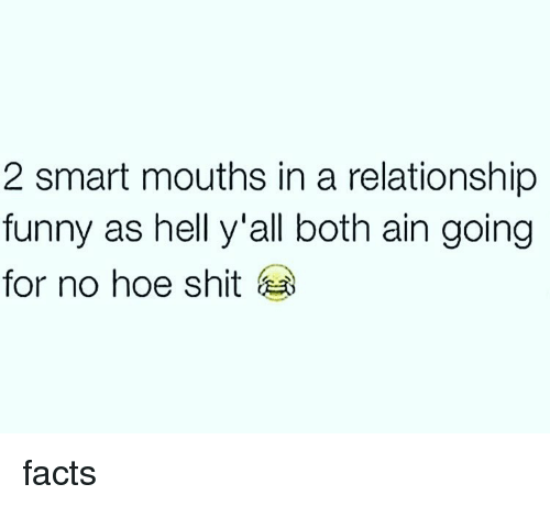 No Hoes: 2 smart mouths in a relationship  funny as hell y all both ain going  for no hoe shit facts