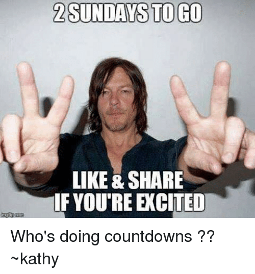 Countdown, Memes, and 🤖: 2 SUNDAYS TO GO  LIKE & SHARE  IF YOURE ECITED Who's doing countdowns ?? ~kathy