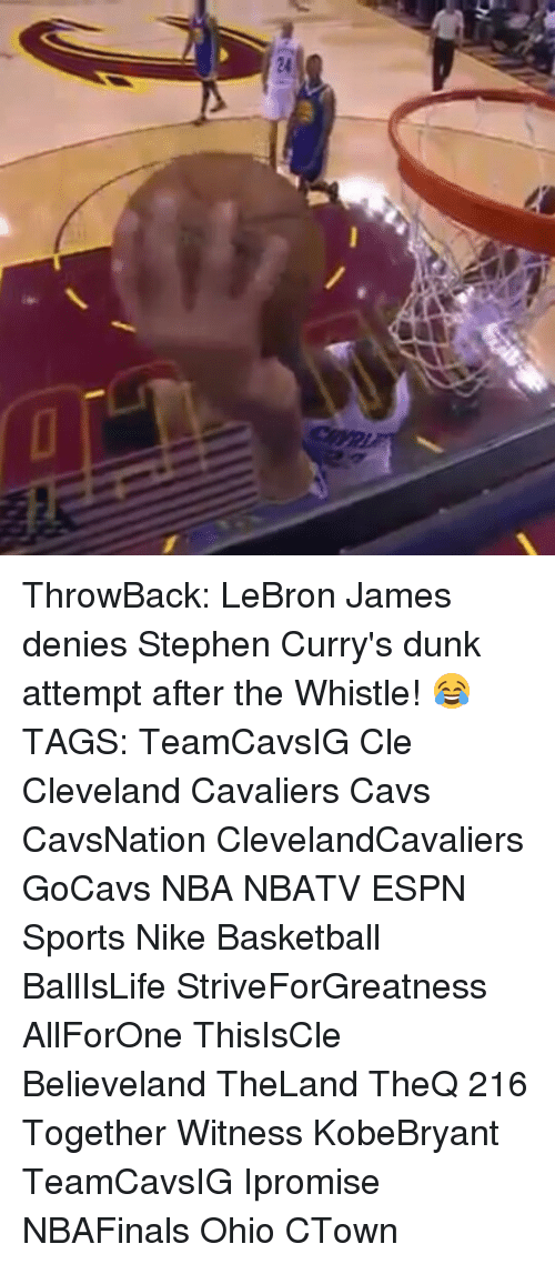 Cavs, Cleveland Cavaliers, and Dunk: 2 ThrowBack: LeBron James denies Stephen Curry's dunk attempt after the Whistle! 😂 TAGS: TeamCavsIG Cle Cleveland Cavaliers Cavs CavsNation ClevelandCavaliers GoCavs NBA NBATV ESPN Sports Nike Basketball BallIsLife StriveForGreatness AllForOne ThisIsCle Believeland TheLand TheQ 216 Together Witness KobeBryant TeamCavsIG Ipromise NBAFinals Ohio CTown