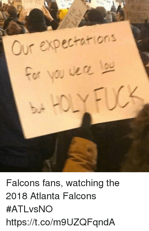Falcons Fans: 2  ur expectarions  b. Falcons fans, watching the 2018 Atlanta Falcons #ATLvsNO https://t.co/m9UZQFqndA