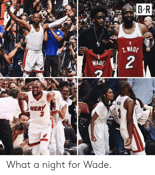 Wade: 2  WADE  MEA  3 What a night for Wade.
