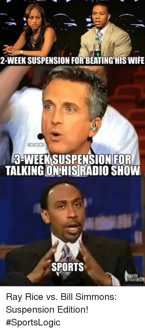 ray rice: 2-WEEK SUSPENSION FORBEATING HIS WIFE  WEEKSUSPENSION FOR  TALKING HISRADIO SHOW  SPORTS Ray Rice vs. Bill Simmons: Suspension Edition!  #SportsLogic