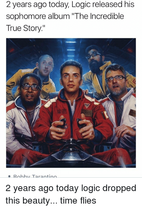 "Logic, Memes, and True: 2 years ago today, Logic released his  sophomore album ""The Incredible  True Story.""  e Robhy Tarantindo 2 years ago today logic dropped this beauty... time flies"