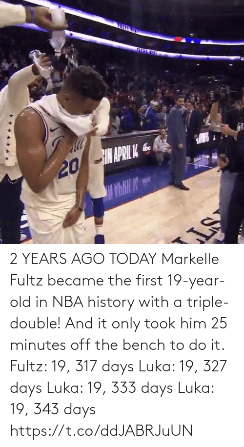 triple double: 2 YEARS AGO TODAY Markelle Fultz became the first 19-year-old in NBA history with a triple-double! And it only took him 25 minutes off the bench to do it.   Fultz: 19, 317 days Luka: 19, 327 days Luka: 19, 333 days Luka: 19, 343 days   https://t.co/ddJABRJuUN