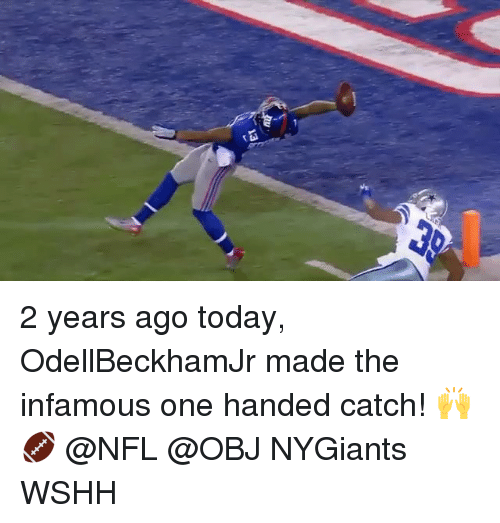 Memes, Wshh, and Infamous: 2 years ago today, OdellBeckhamJr made the infamous one handed catch! 🙌🏈 @NFL @OBJ NYGiants WSHH