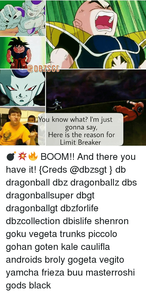 Broly, Dragonball, and Frieza: 2  You know what? I'm just  gonna say,  Here is the reason for  Limit Breaker 💣💥🔥 BOOM!! And there you have it! {Creds @dbzsgt } db dragonball dbz dragonballz dbs dragonballsuper dbgt dragonballgt dbzforlife dbzcollection dbislife shenron goku vegeta trunks piccolo gohan goten kale caulifla androids broly gogeta vegito yamcha frieza buu masterroshi gods black