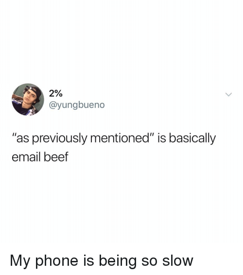 """Beef, Memes, and Phone: 2%  @yungbueno  """"as previously mentioned"""" is basically  email beef My phone is being so slow"""