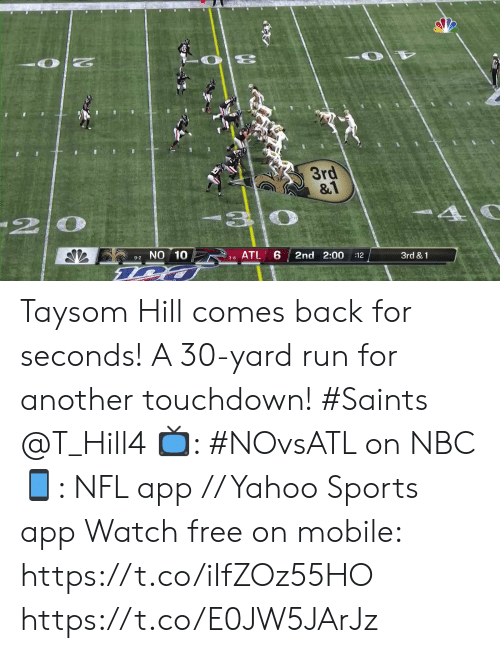 hill: 20  3rd  &1  20  9-2NO 10  ATL 6  2nd 2:00  :12  3rd &1  3-8 Taysom Hill comes back for seconds!   A 30-yard run for another touchdown! #Saints @T_Hill4  📺: #NOvsATL on NBC 📱: NFL app // Yahoo Sports app Watch free on mobile: https://t.co/iIfZOz55HO https://t.co/E0JW5JArJz