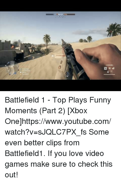 Battlefield 1: 20 Battlefield 1 - Top Plays  Funny Moments (Part 2) [Xbox One]https://www.youtube.com/watch?v=sJQLC7PX_fs  Some even better clips from Battlefield1. If you love video games make sure to check this out!