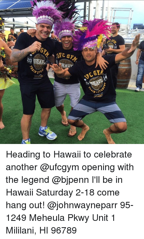 Raveness: 20 BRA  S PDA!  RAVE  NE  DIFF Heading to Hawaii to celebrate another @ufcgym opening with the legend @bjpenn I'll be in Hawaii Saturday 2-18 come hang out! @johnwayneparr 95-1249 Meheula Pkwy Unit 1 Mililani, HI 96789