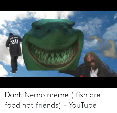 Nemo Meme: 20 Dank Nemo meme ( fish are food not friends) - YouTube