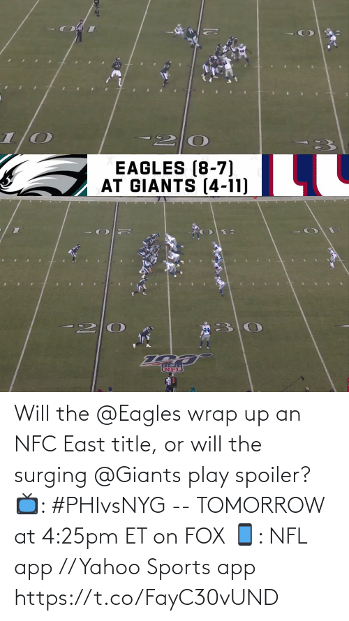 nfc east: -20  EAGLES (8-7)  AT GIANTS (4-11)   24 Will the @Eagles wrap up an NFC East title, or will the surging @Giants play spoiler?  📺: #PHIvsNYG -- TOMORROW at 4:25pm ET on FOX 📱: NFL app // Yahoo Sports app https://t.co/FayC30vUND