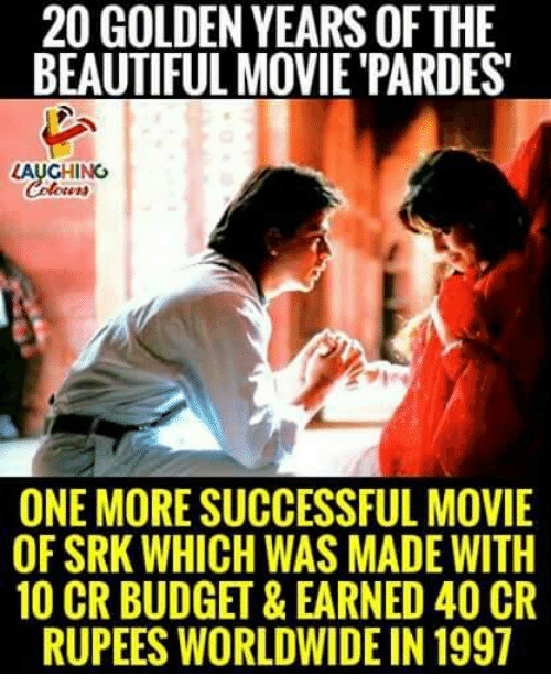 Rupees: 20 GOLDEN YEARS OFTHE  BEAUTIFUL MOVIE PARDES  LAUGHING  ONE MORE SUCCESSFUL MOVIE  OF SRK WHICH WAS MADE WITH  10 CR BUDGET&EARNED 40 CR  RUPEES WORLDWIDE IN 1997