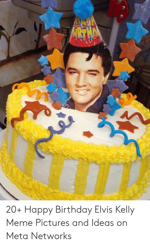 Happy Birthday Elvis: 20+ Happy Birthday Elvis Kelly Meme Pictures and Ideas on Meta Networks