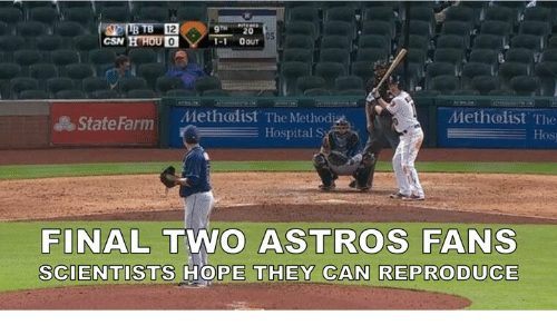 Astros: 20  HHOUD  CSN  OOUT  State Farm  Methodist The Methodi  Methodist The  Hospital S  Hos  FINAL  TWO ASTROS FANS  SCIENTISTS HOPE THEY CAN REPRODUCE
