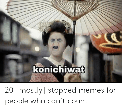 Who Can: 20 [mostly] stopped memes for people who can't count