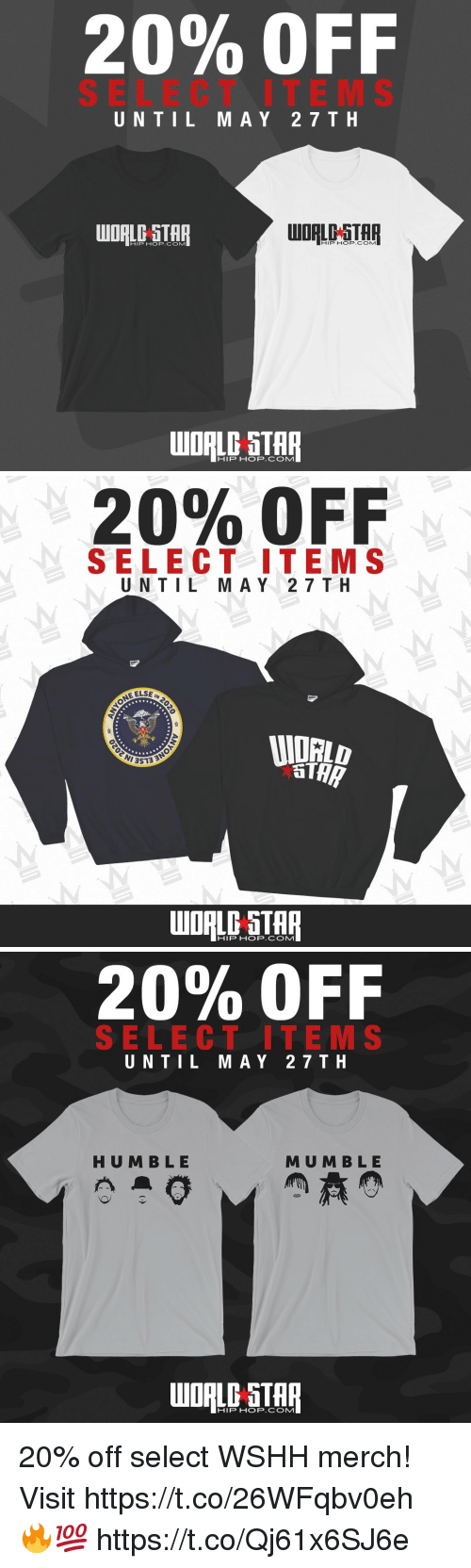 Wshh, Star, and World: 20% OFF  SELECT ITE MS  UNTIL MAY 27 T H  HIP HOP.COM1  HIP HOP.COM   20% OFF  SELECT ITEM S  UNTIL M A Y 2 7TH  EELSE  HIP HOP.COM   20% OFF  SELECT ITE M S  UNTIL MAY 27TH  HUM BLE  MU M B LE  WORLD STAR  HIP HOP.COMM 20% off select WSHH merch! Visit https://t.co/26WFqbv0eh 🔥💯 https://t.co/Qj61x6SJ6e