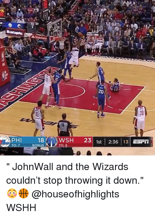 "Memes, Wshh, and Wizards: 20  PHI  18WSH 23 1st 2:36 13 E  BONUS "" JohnWall and the Wizards couldn't stop throwing it down."" 😳🏀 @houseofhighlights WSHH"