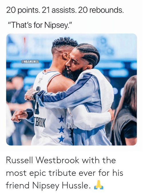 "westbrook: 20 points. 21 assists. 20 rebounds.  ""That's for Nipsey.""  @NBAMEMES  BRIK Russell Westbrook with the most epic tribute ever for his friend Nipsey Hussle. 🙏"