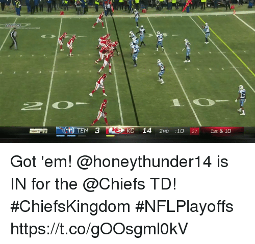 Memes, Chiefs, and 🤖: 20  TEN 3  KC 14  2ND :1027 1st&10 Got 'em!  @honeythunder14 is IN for the @Chiefs TD! #ChiefsKingdom #NFLPlayoffs https://t.co/gOOsgml0kV
