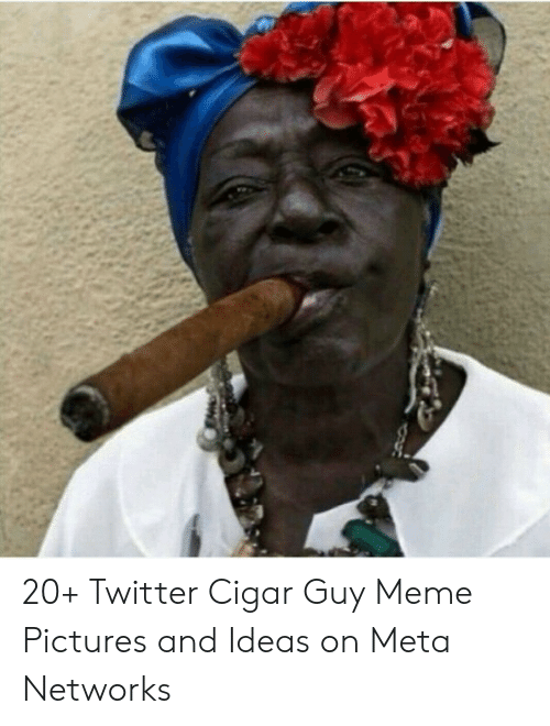 cigar guy: 20+ Twitter Cigar Guy Meme Pictures and Ideas on Meta Networks