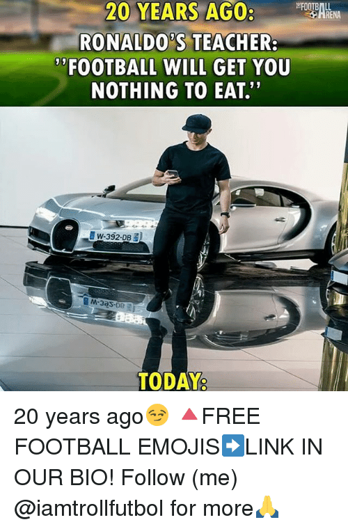 """Renae: 20 YEARS AGO  RONALDO'S TEACHER:  FOOTBALL WILL GET YOU  NOTHING TO EAT""""  RENA  w-392-DBS  TODAY 20 years ago😏 🔺FREE FOOTBALL EMOJIS➡️LINK IN OUR BIO! Follow (me) @iamtrollfutbol for more🙏"""