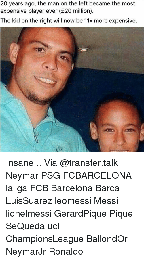 Barcelona, Memes, and Neymar: 20 years ago, the man on the left became the most  expensive player ever (£20 million)  The kid on the right will now be 11x more expensive Insane... Via @transfer.talk Neymar PSG FCBARCELONA laliga FCB Barcelona Barca LuisSuarez leomessi Messi lionelmessi GerardPique Pique SeQueda ucl ChampionsLeague BallondOr NeymarJr Ronaldo