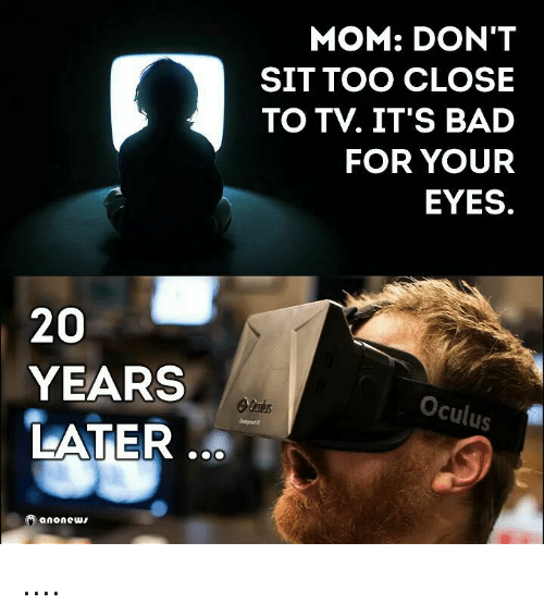 oculus: 20  YEARS  LATER  anonews  MOM: DON'T  SIT TOO CLOSE  TO TV. IT'S BAD  FOR YOUR  EYES.  Oculus ....