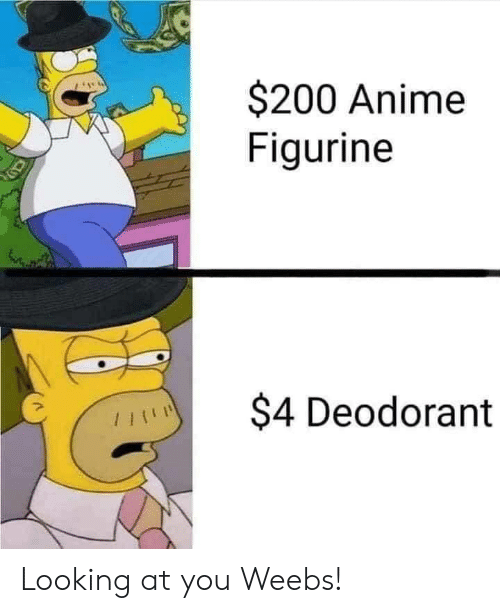looking at you: $200 Anime  Figurine  $4 Deodorant Looking at you Weebs!