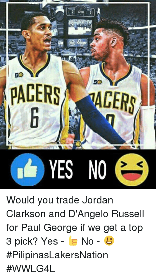 Bailey Jay, Jordan Clarkson, and Memes: 200  PACERS ACERS  YES NO Would you trade Jordan Clarkson and D'Angelo Russell for Paul George if we get a top 3 pick?  Yes - 👍 No - 😃  #PilipinasLakersNation #WWLG4L