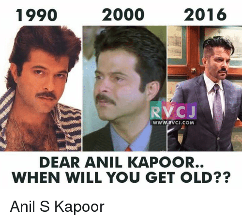anil kapoor: 2000  2016  1990  WW  VCJ.COM  DEAR ANIL KAPOOR.  WHEN WILL YOU GET OLD? Anil S Kapoor