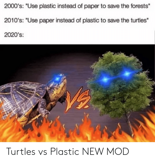 """2000s: 2000's: """"Use plastic instead of paper to save the forests""""  2010's: """"Use paper instead of plastic to save the turtles""""  2020's: Turtles vs Plastic NEW MOD"""