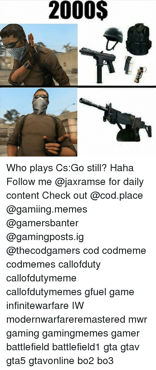 cs go: 2000S Who plays Cs:Go still? Haha Follow me @jaxramse for daily content Check out @cod.place @gamiing.memes @gamersbanter @gamingposts.ig @thecodgamers cod codmeme codmemes callofduty callofdutymeme callofdutymemes gfuel game infinitewarfare IW modernwarfareremastered mwr gaming gamingmemes gamer battlefield battlefield1 gta gtav gta5 gtavonline bo2 bo3