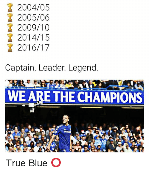 Memes, 2009, and True: 2004/05  2005/06  2009/10  2014/15  2016/17  Captain. Leader. Legend  WE ARE THE CHAMPIONS True Blue ⭕