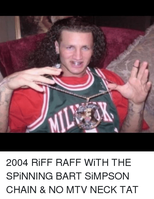 Bart Simpson, Dank, and Mtv: 2004 RiFF RAFF WiTH THE SPiNNING BART SiMPSON CHAIN & NO MTV NECK TAT