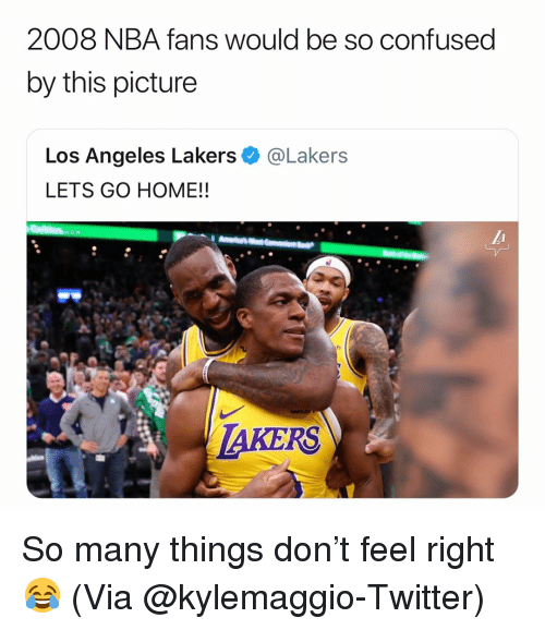 Los Angeles Lakers: 2008 NBA fans would be so confused  by this picture  Los Angeles Lakers e》 @Lakers  LETS GO HOME!!  TAKERS So many things don't feel right😂 (Via ‪@kylemaggio-Twitter)