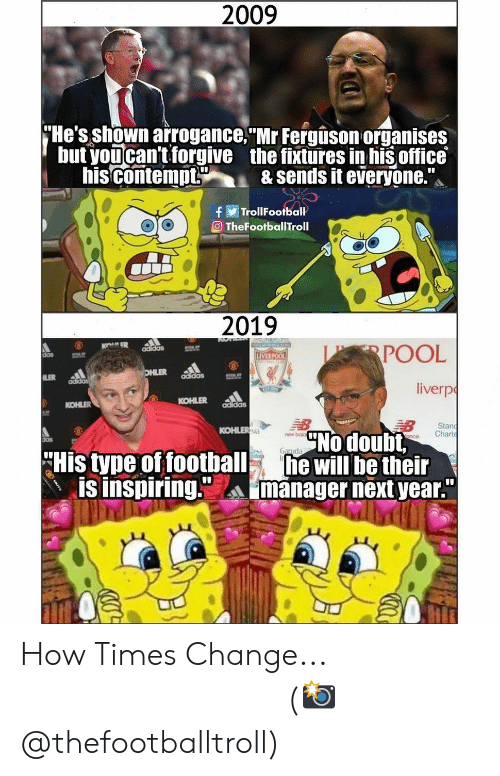 """arrogance: 2009  He's shown arrogance. Mr Fergison organises  but youcan't forgive the fixtures in his office  his contempt& sends it everyone.  TrollFootball  eTheFootballTroll  2019  POOL  liverp  das  LIVERPOO  adidas  KOHLER addas  KOHLER  Stan  nce Chart  KOHLER  No doubt,  new bok  His tyne of football will be their  IS Inspiring.manager next year""""  ぬぬ aa How Times Change... ⠀⠀⠀⠀⠀⠀⠀⠀⠀⠀⠀ (📸 @thefootballtroll)"""
