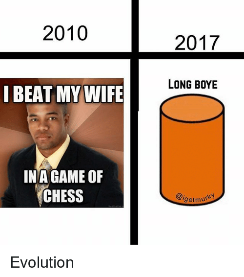 i beat my wife: 2010  2017  LONG BOYE  I BEAT MY WIFE  INA GAME OF  CHESS  getmur Evolution