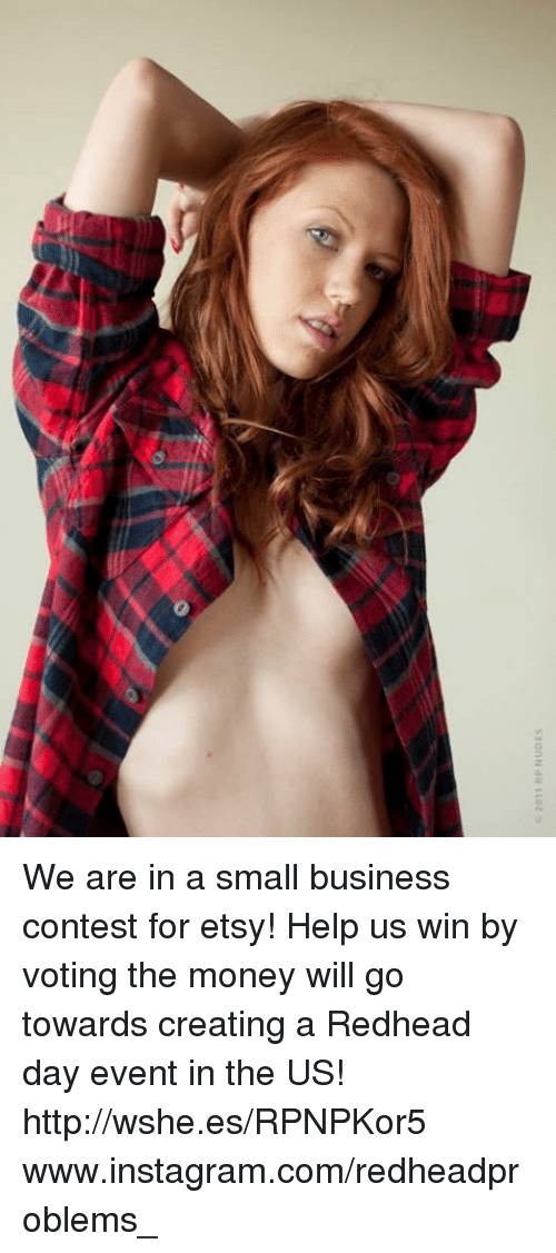 Instagram, Memes, and Money: 2011 RP NUDES We are in a small business contest for etsy! Help us win by voting the money will go towards creating a Redhead day event in the US! http://wshe.es/RPNPKor5 www.instagram.com/redheadproblems_
