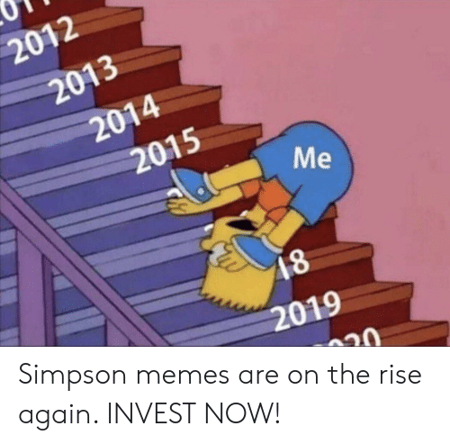 Simpson Memes: 2012  2  2013  2014  2015  2019 Simpson memes are on the rise again. INVEST NOW!