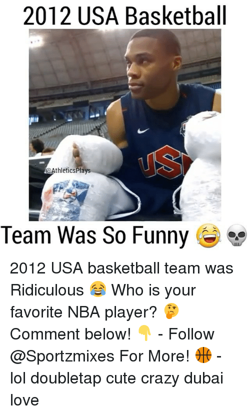 Basketball, Crazy, and Cute: 2012 USA Basketball  NII  @Athletics Plays  Team Was So Funny 2012 USA basketball team was Ridiculous 😂 Who is your favorite NBA player? 🤔 Comment below! 👇 - Follow @Sportzmixes For More! 🏀 - lol doubletap cute crazy dubai love