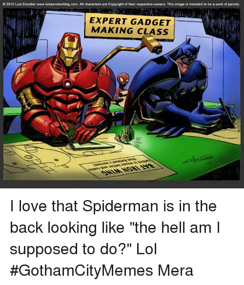 """Love: 2015 Luis Escobar www.luisescobarblog.com. All characters are Copyright of their respective owners. This image is intended to be a work of parody  EXPERT GADGET  MAKING CLASS  2. I love that Spiderman is in the back looking like """"the hell am I supposed to do?"""" Lol  #GothamCityMemes  ♡Mera"""