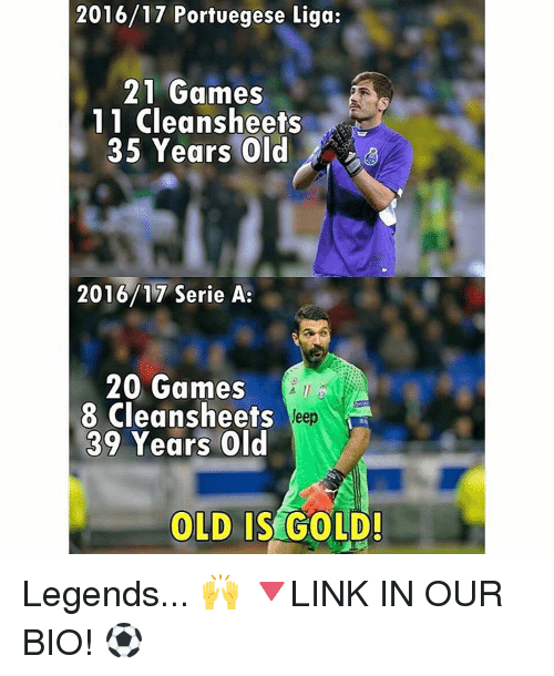 Memes, Games, and Old: 2016/17 Portuegese Liga:  21 Games  11 Cleans heets  35 Years old  2016/17 Serie A:  20 Games  8 Clean sheets  deep  39 ears  Old  OLD IS GOLD Legends... 🙌 🔻LINK IN OUR BIO! ⚽️