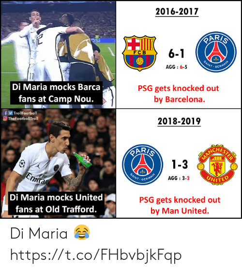 knocked out: 2016-2017  6-1  FCB  INT.GER  AGG:6-5  Di Maria mocks Barca  fans at Camp Nou.  PSG gets knocked out  by Barcelona.  fTrollFootball  O TheFootballTroll  2018-2019  AR/  CHES  3  NT GER  AGG : 3-3  VITED  Di Maria mocks United  fans at Old Trafford.  PSG gets knocked out  by Man United. Di Maria 😂 https://t.co/FHbvbjkFqp