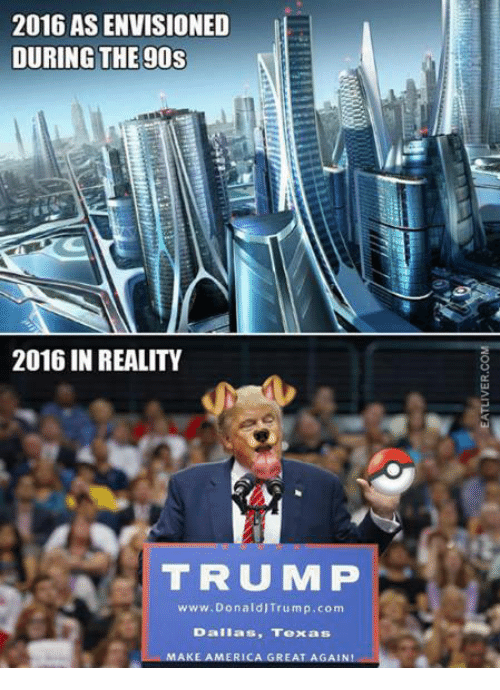 dank: 2016 AS ENVISIONED  DURING THE 90s  2016 IN REALITY  TRU MP  www.Donald Trump com  Dallas, Texas  AKE AMERICA GREAT AGAIN