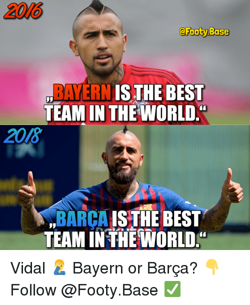 Vidal: 2016  @Footy.Base  BAYERN ISTHE BES  TEAM IN THF IWORLD  2018  BARCA IS THE BEST  TEAM IN THEWORLD. Vidal 🤦‍♂️ Bayern or Barça? 👇 Follow @Footy.Base ✅