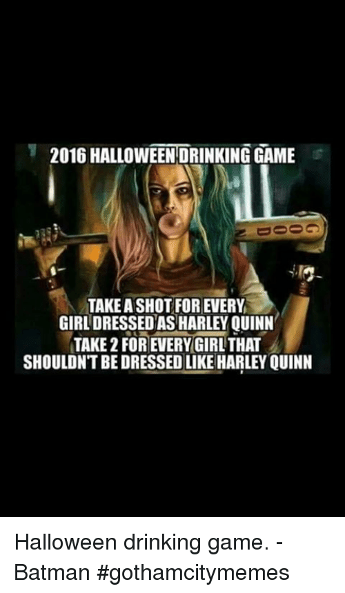 DRINKING GAME TAKEASHOT FOR EVERY GIRL DRESSED AS HARLEY QUINN TAKE 2 ...