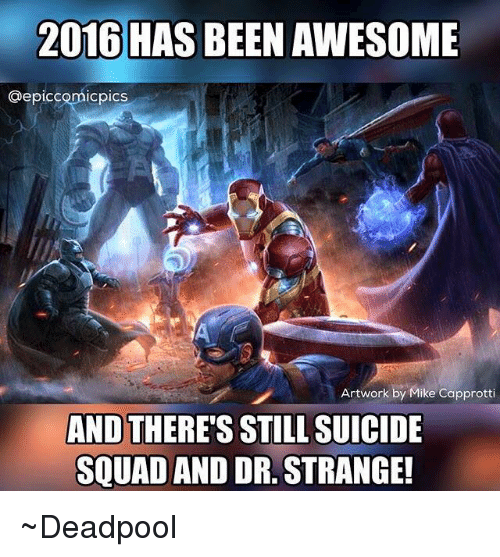 Squadding: 2016 HAS BEEN AWESOME  @epiccomicpics  Artwork by Mike Capprot  AND THERE'S STILL SUICIDE  SQUAD AND DR.STRANGE! ~Deadpool