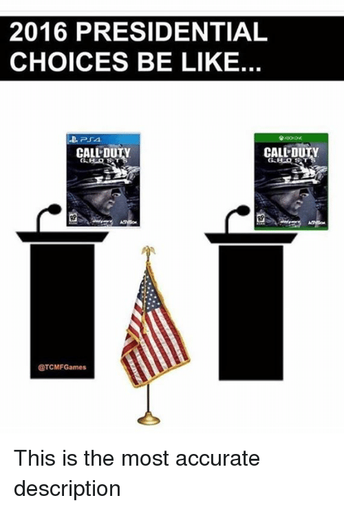 Duty Calls: 2016 PRESIDENTIAL  CHOICES BE LIKE.  CALL DUTY  CALL DUN  @TCMFGames This is the most accurate description
